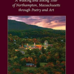Paradise Found: A Walking and Biking Tour of Northampton, Massachusetts through Poetry and Art