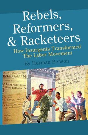 Rebels, Reformers & Rackateers: How Insurgents Transformed The Labor Movement