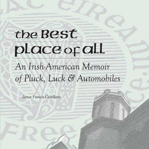 The Best Place of All: An Irish-American Memoir of Pluck, Luck & Automobiles