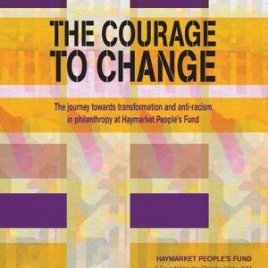 The Courage to Change: The journey towards transformation and anti-racism in philanthropy at Haymarket People's Fund