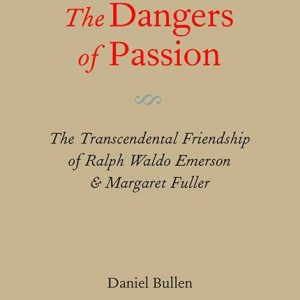 The Dangers of Passion: The Transcendental Friendship of Ralph Waldo Emerson & Margaret Fuller
