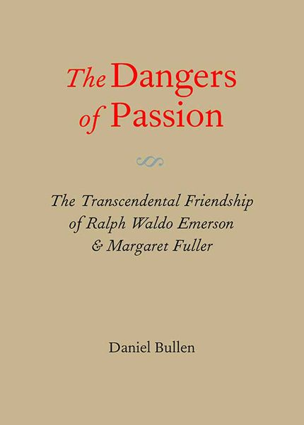 The Dangers of Passion: The Transcendental Friendship of Ralph Waldo Emerson & Margaret Fuller