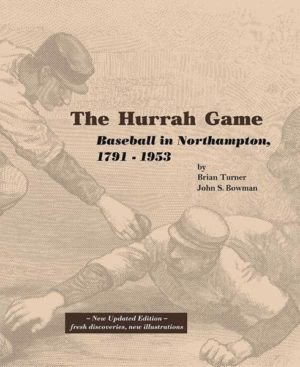 The Hurrah Game: Baseball in Northampton 1791–1953